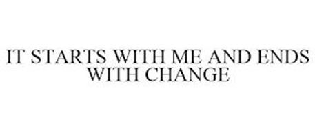 IT STARTS WITH ME AND ENDS WITH CHANGE