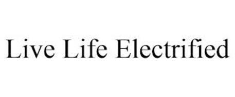 LIVE LIFE ELECTRIFIED