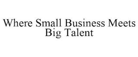 WHERE SMALL BUSINESS MEETS BIG TALENT
