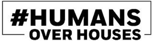 #HUMANS OVER HOUSES