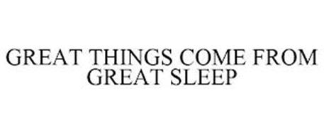 GREAT THINGS COME FROM GREAT SLEEP