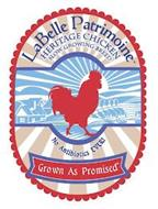 LABELLE PATRIMOINE HERITAGE CHICKEN SLOW GROWING BREED NO ANTIBIOTICS EVER! GROWN AS PROMISED