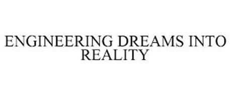ENGINEERING DREAMS INTO REALITY