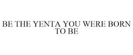 BE THE YENTA YOU WERE BORN TO BE