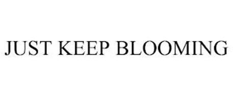 JUST KEEP BLOOMING