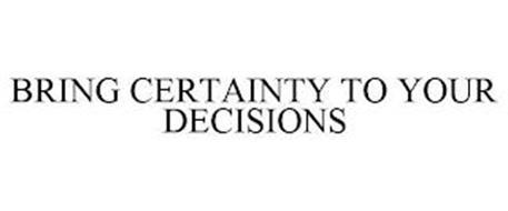 BRING CERTAINTY TO YOUR DECISIONS