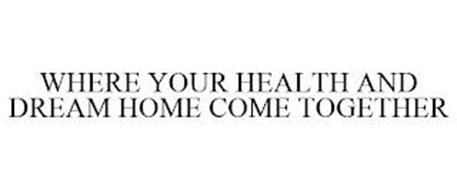 WHERE YOUR HEALTH AND DREAM HOME COME TOGETHER