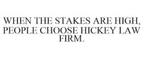 WHEN THE STAKES ARE HIGH, PEOPLE CHOOSE HICKEY LAW FIRM.