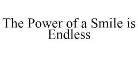 THE POWER OF A SMILE IS ENDLESS