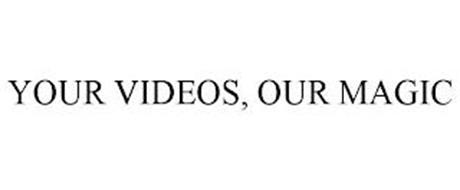 YOUR VIDEOS, OUR MAGIC