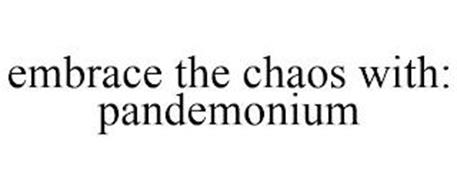 EMBRACE THE CHAOS WITH: PANDEMONIUM