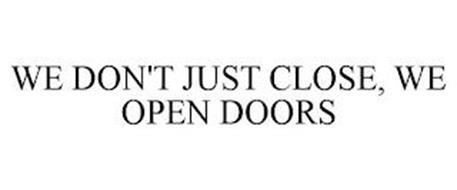 WE DON'T JUST CLOSE, WE OPEN DOORS