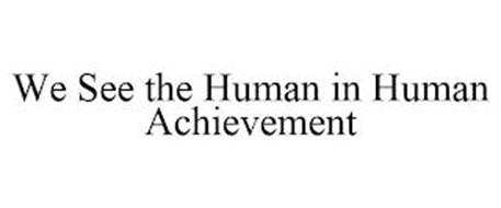 WE SEE THE HUMAN IN HUMAN ACHIEVEMENT