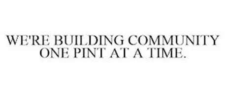 WE'RE BUILDING COMMUNITY ONE PINT AT A TIME.