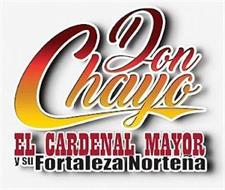 DON CHAYO EL CARDENAL MAYOR Y SU FORTALEZA NORTEÑA