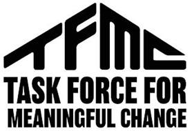 TFMC TASK FORCE FOR MEANINGFUL CHANGE