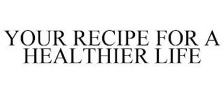 YOUR RECIPE FOR A HEALTHIER LIFE