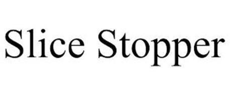 SLICE STOPPER