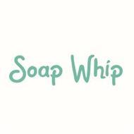 SOAP WHIP