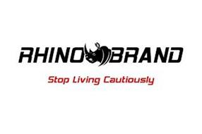 RHINO BRAND STOP LIVING CAUTIOUSLY