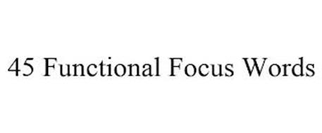 45 FUNCTIONAL FOCUS WORDS
