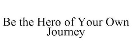 BE THE HERO OF YOUR OWN JOURNEY