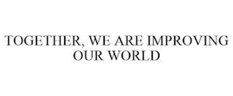 TOGETHER, WE ARE IMPROVING OUR WORLD