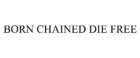 BORN CHAINED DIE FREE