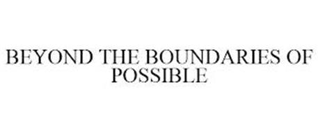BEYOND THE BOUNDARIES OF POSSIBLE