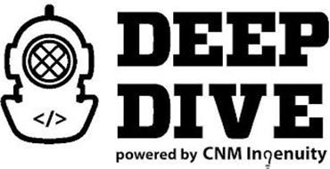 DEEP DIVE POWERED BY CNM INGENUITY