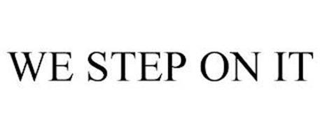 WE STEP ON IT
