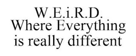 W.E.I.R.D. WHERE EVERYTHING IS REALLY DIFFERENT