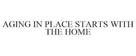 AGING IN PLACE STARTS WITH THE HOME