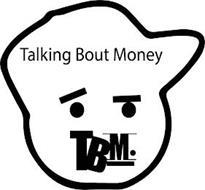 TALKING BOUT MONEY TBM.