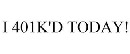 I 401K'D TODAY!