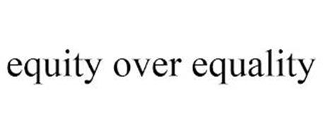 EQUITY OVER EQUALITY