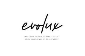 EVOLUX CAREFULLY GROWN, PERFECTLY SET... YOUR RELATIONSHIP, OUR JEWELRY.