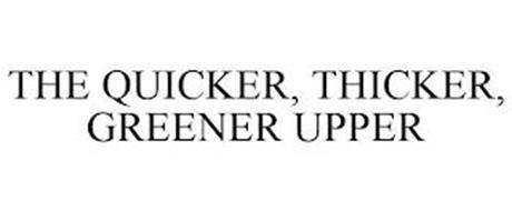 THE QUICKER, THICKER, GREENER UPPER