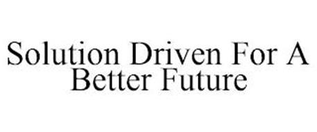 SOLUTION DRIVEN FOR A BETTER FUTURE