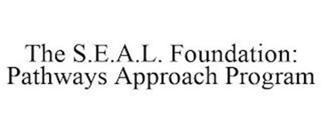 THE S.E.A.L. FOUNDATION: PATHWAYS APPROACH PROGRAM