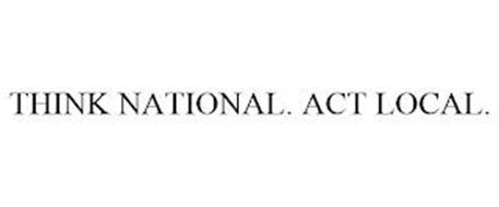 THINK NATIONAL. ACT LOCAL.