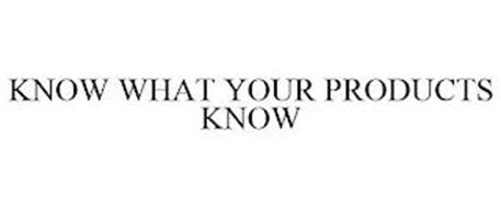KNOW WHAT YOUR PRODUCTS KNOW
