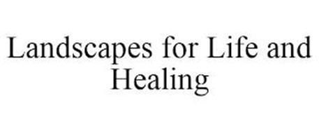 LANDSCAPES FOR LIFE AND HEALING