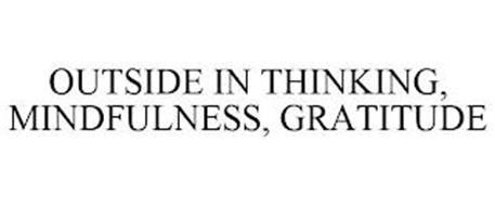 OUTSIDE IN THINKING, MINDFULNESS, GRATITUDE