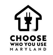 CHOOSE WHO YOU USE MARYLAND
