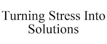 TURNING STRESS INTO SOLUTIONS