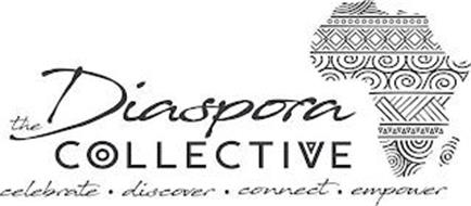 THE DIASPORA COLLECTIVE CELEBRATE DISCOVER CONNECT EMPOWER