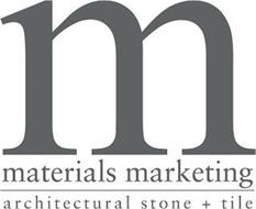 M MATERIALS MARKETING ARCHITECTURAL STONE + TILE