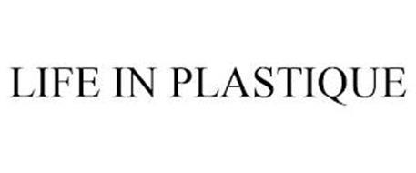 LIFE IN PLASTIQUE