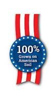100% GROWN ON AMERICAN SOIL